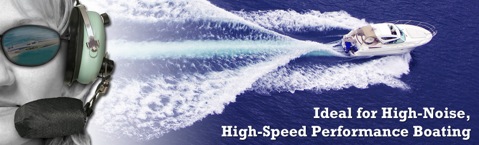 Ideal for High Noise, High Speed Performance Boating